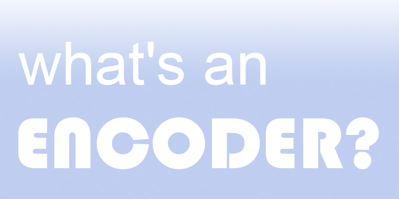 what's an encoder?